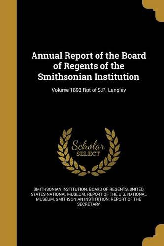 Annual Report of the Board of Regents of the Smithsonian Institution; Volume 1893 Rpt of S.P. Langley Text fb2 book