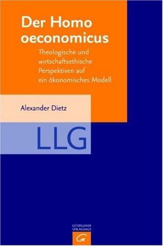 Der homo oeconomicus: Theologische und wirtschaftsethische Perspektiven auf ein ökonomisches Modell