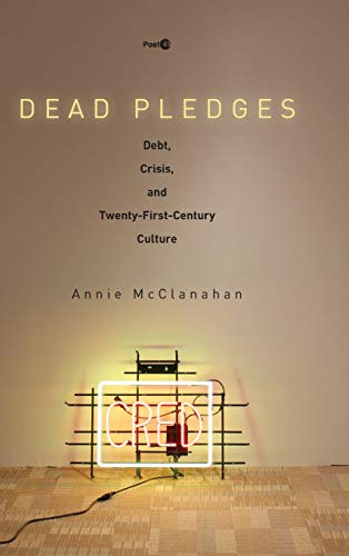 Dead Pledges: Debt, Crisis, and Twenty-First-Century Culture (Post*45)
