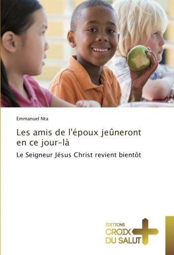 Les amis de l'époux jeûneront en ce jour-là: Le Seigneur Jésus Christ revient bientôt (French Edition)