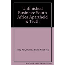 Unfinished Business: South Africa Apartheid & Truth