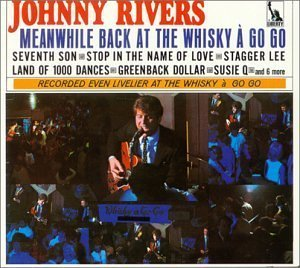 Meanwhile at the Whisky a Gogo by Johnny Rivers