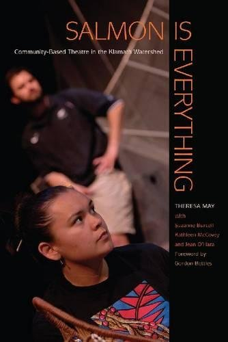 Salmon Is Everything: Community-Based Theatre in the Klamath Watershed (First Peoples: New Directions in Indigenous Stud