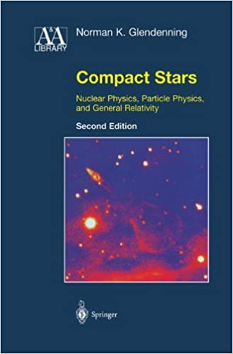 Norman K. Glendenning - Compact Stars: Nuclear Physics, Particle Physics, And General Relativity
