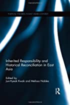 Inherited Responsibility and Historical Reconciliation in East Asia (Political Theories in East Asian Context)