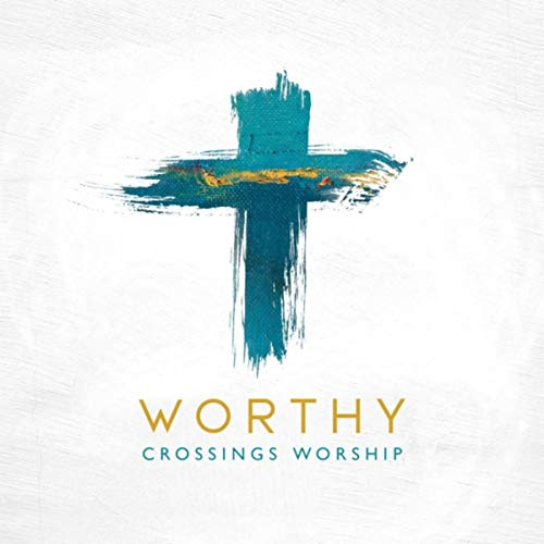 Crossings Worship - Worthy 2018