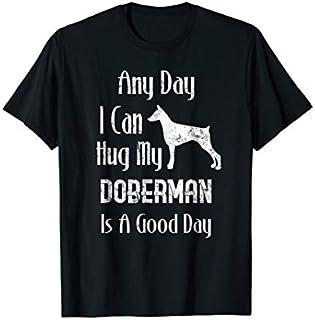 Great GiftDoberman Hug My Dog Good Day Distressed Love Funny TShirt
