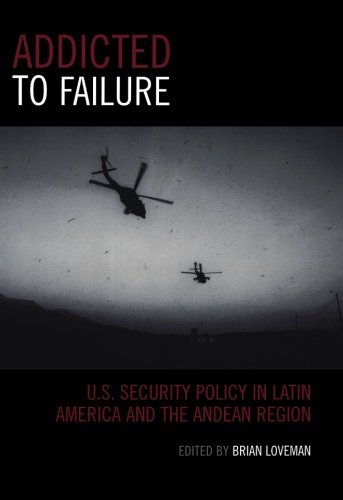 Addicted to Failure: U.S. Security Policy in Latin America and the Andean Region (Latin American Silhouettes)