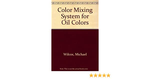 Color Mixing System for Oil Colors Michael Wilcox 9780823007455