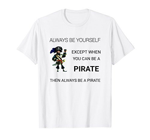 Always Be Yourself Pirate T-Shirt Captain Tee for $<!--$18.99-->
