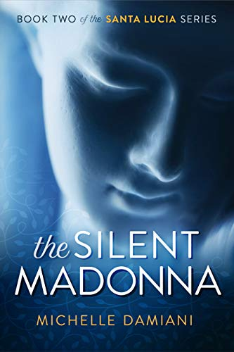 The Silent Madonna: Book Two of the Santa Lucia Series (Chair Chiara)