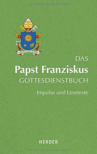 Das Papst Franziskus Gottesdienstbuch  Impulse Und Lesetexte
