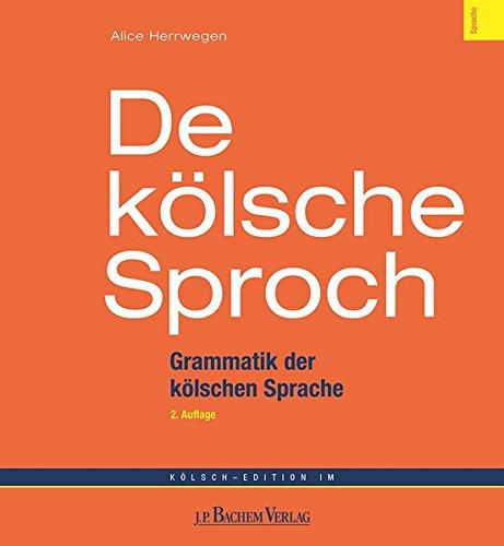 De kölsche Sproch: Kurzgrammatik Kölsch - Deutsch