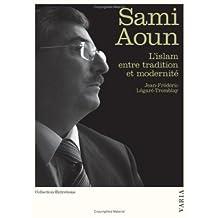 SAMI AOUN : L'ISLAM ENTRE TRADITION ET MODERNITÉ