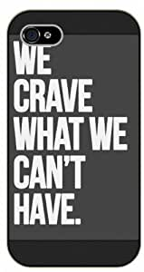 LJF phone case iPhone 5 / 5s We crave what we can't have - black plastic case / Life quotes, inspirational and motivational / Surelock Authentic