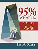 95% What If... Dealing with Prison Inmates, Lee M. Ozley, 1483665704