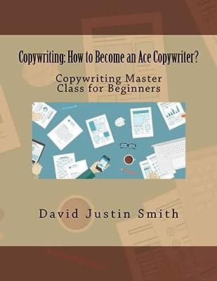Copywriting: How to Become an Ace Copywriter?: Copywriting Master Class for Beginners