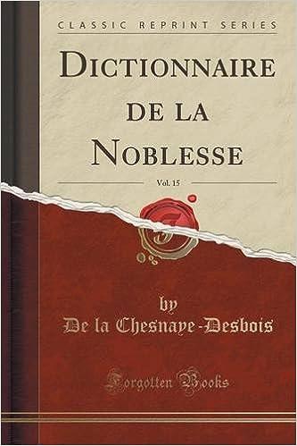 En ligne Dictionnaire de La Noblesse, Vol. 15 (Classic Reprint) pdf