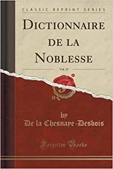 Book Dictionnaire de la Noblesse, Vol. 15 (Classic Reprint) (French Edition)