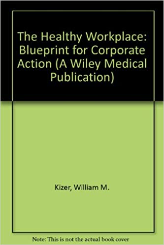 The healthy workplace a blueprint for corporate action a wiley the healthy workplace a blueprint for corporate action a wiley medical publication william m kizer 9780827342699 amazon books malvernweather Image collections