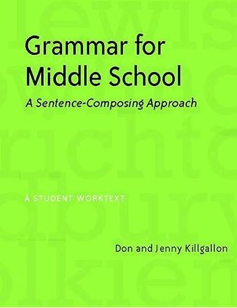 Amazon.com: Grammar For Middle School: A Sentence-Composing Approach--A  Student Worktext (9780325009568): Killgallon, Donald, Killgallon, Jenny:  Books