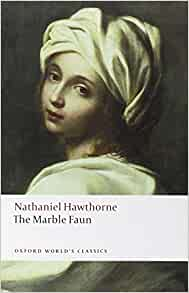 The Marble Faun Oxford World S Classics Nathaniel
