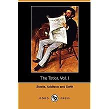 The Tatler, Vol. I (April 12 - August 2, 1709) (Dodo Press)