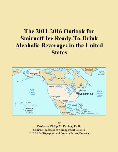 The 2011-2016 Outlook for Smirnoff Ice Ready-To-Drink Alcoholic Beverages in the United States