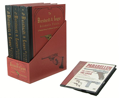 The Borchardt & Luger Automatic Pistols, Volumes 1-3: a Technical History for Collectors From C93 to P.08
