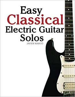 Easy Classical Electric Guitar Solos Featuring Music Of Brahms Mozart Beethoven Tchaikovsky And Others In Standard Notation Tablature