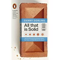 All That Is Solid: How The Great Housing Disaster Defines Our Times, Andwhat We Can Do About It