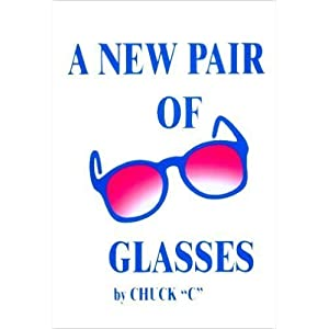 "By Chuck ""C"" (Chamberlain) A New Pair of Glasses"