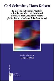 Book La polémica Schmitt/Kelsen sobre la justicia constitucional / The Schmitt / Kelsen polemic on constitutional justice: El defensor de la constitución ... / Classics of thought) (Spanish Edition)