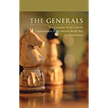 The Generals: The Canadian Army's Senior Commanders in the Second World War