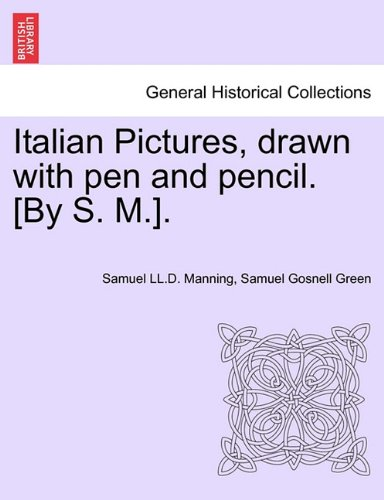 Italian Pictures, drawn with pen and pencil. [By S. M.]. A New Edition ebook