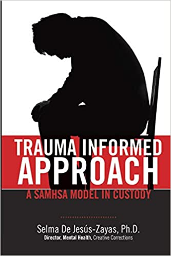 Trauma Informed Approach A SAMHSA Model In Custody Selma De Jess Zayas 9780692817568 Amazon Books