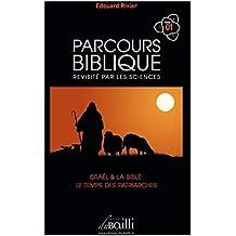 PARCOURS BIBLIQUE EPAULE PAR LES SCIENCES: Tome 1 : ISRAËL ET LA BIBLE : LE TEMPS DES PATRIARCHES (French Edition)