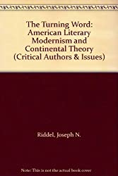 The Turning Word: American Literary Modernism and Continental Theory (Critical Authors & Issues)
