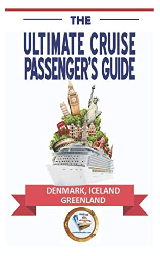 The Ultimate Cruise Passenger's Guide: DENMARK, ICELAND, GREENLAND...