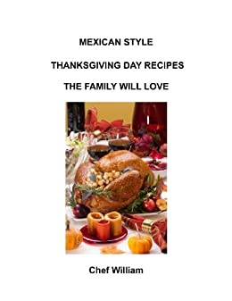 Mexican Style Thanksgiving Recipes The Family will love by [Chaney, William]