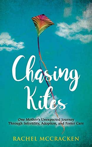 Chasing Kites: One Mother's Unexpected Journey Through Infertility, Adoption, and Foster Care