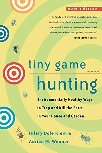 Tiny Game Hunting: Environmentally Healthy Ways to Trap and Kill the Pests in Your House and Garden New Edition