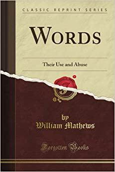 Book Words: Their Use and Abuse (Classic Reprint)