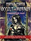 Manga Mania Occult & Horror: How to Draw the Elegant and Seductive Characters of the Dark Side by Christopher Hart