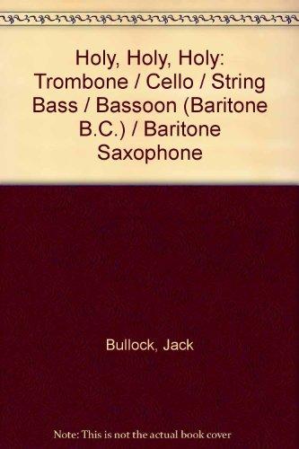 (Holy, Holy, Holy: Trombone / Cello / String Bass / Bassoon (Baritone B.C.) / Baritone Saxophone)