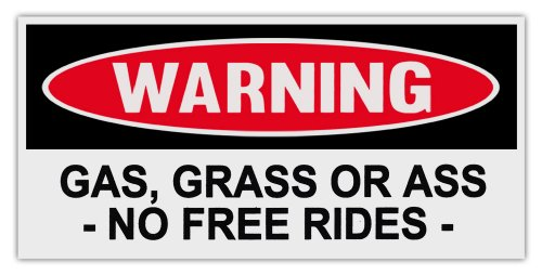 Funny Warning Bumper Stickers Decals: GAS, GRASS OR ASS - NO FREE ()