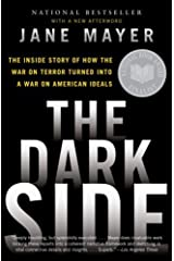 The Dark Side: The Inside Story of How The War on Terror Turned into a War on American Ideals Kindle Edition