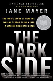 The Dark Side: The Inside Story of How The War on Terror Turned into a War on American Ideals by [Mayer, Jane]