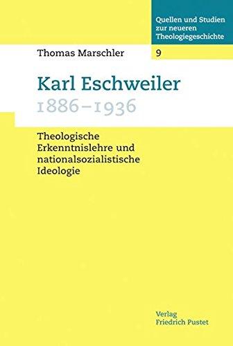 Karl Eschweiler (1886–1936): Theologische Erkenntnislehre und nationalsozialistische Ideologie (Quellen und Studien zur neueren Theologiegeschichte)