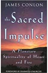 The Sacred Impulse: A Planetary Spirituality of Heart and Fire by James Conlon (2000-09-01) Paperback